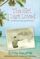 The Girl I Last Loved ebook by Smita Kaushik