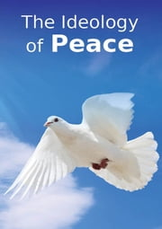 The Ideology of Peace - Islamic Books on the Quran, the Hadith and the Prophet Muhammad ebook by Maulana Wahiduddin Khan