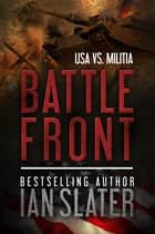 Battle Front - USA vs. Militia ebook by Ian Slater