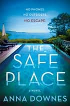 The Safe Place - A Novel eBook by Anna Downes