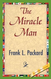 The Miracle Man ebook by Packard, Frank L.