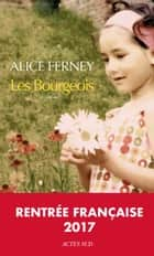 Les Bourgeois ebook by Alice Ferney