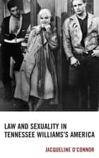Law and Sexuality in Tennessee Williams's America ebook by Jacqueline O'Connor