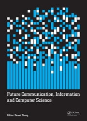 Future Communication, Information and Computer Science: Proceedings of the 2014 International Conference on Future Communication, Information and Comp ebook by Zheng, Dawei