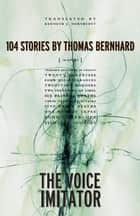 The Voice Imitator ebook by Thomas Bernhard, Kenneth J. Northcott