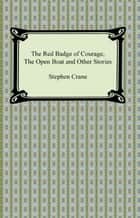 The Red Badge of Courage, The Open Boat and Other Stories ebook by Stephen Crane