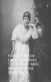 The Life of Mrs. Robert Louis Stevenson ebook by Nellie Van de Grift Sanchez