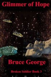 Glimmer of Hope (Broken Soldier book 3) ebook by Bruce George