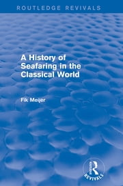 A History of Seafaring in the Classical World (Routledge Revivals) ebook by Fik Meijer