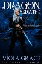 Dragon Mediated ebook by Viola Grace