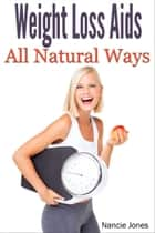 Weight-Loss Aids: All Natural Ways ebook by Nancie Jones