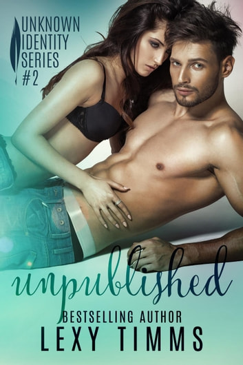 Unpublished - Unknown Identity Series, #2 ebook by Lexy Timms