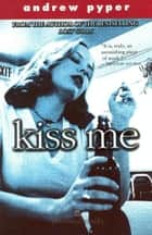 Kiss Me ebook by Andrew Pyper