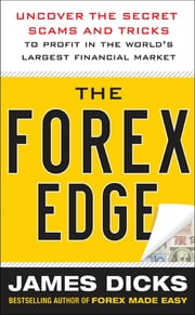 The Forex Edge: Uncover the Secret Scams and Tricks to Profit in the World's Largest Financial Market ebook by James Dicks