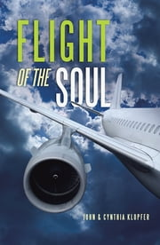 Flight of the Soul ebook by John Klopfer, Cynthia Klopfer