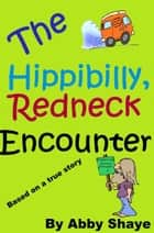 The Hippibilly, Redneck Encounter ebook by Abby Shaye