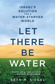 Let There Be Water - Israel's Solution for a Water-Starved World ebook by Kobo.Web.Store.Products.Fields.ContributorFieldViewModel
