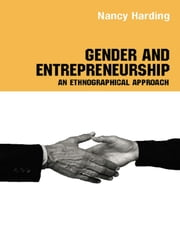Gender and Entrepreneurship - An Ethnographic Approach ebook by Attila Bruni,Silvia Gherardi,Barbara Poggio