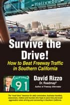 Survive the Drive! How to Beat Freeway Traffic in Southern California ebook by David Rizzo