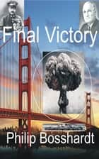 Final Victory ebook by Philip Bosshardt