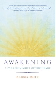 Awakening - A Paradigm Shift of the Heart ebook by Rodney Smith