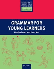 Grammar for Young Learners - Primary Resource Books for Teachers ebook by Gordon Lewis,Hans Mol