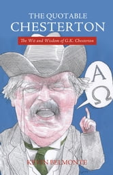 The Quotable Chesterton - The Wit and Wisdom of G.K. Chesterton ebook by Kevin Belmonte