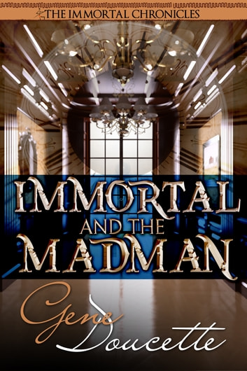 Immortal and the Madman ebook by Gene Doucette