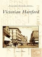 Victorian Hartford ebook by Tomas J. Nenortas
