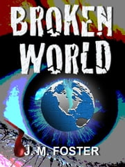 Broken World (A Novel) ebook by J. M. Foster