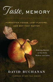 Taste, Memory - Forgotten Foods, Lost Flavors, and Why They Matter ebook by David Buchanan,Gary Paul Nabhan