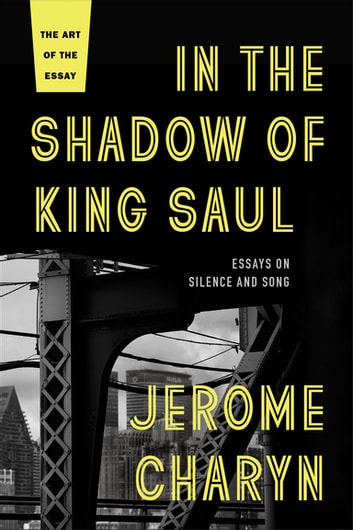 In the Shadow of King Saul - Essays on Silence and Song ebook by Jerome Charyn