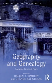 Geography and Genealogy - Locating Personal Pasts ebook by Jeanne Kay Guelke,Dallen J. Timothy