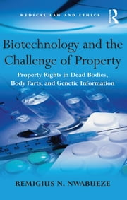 Biotechnology and the Challenge of Property - Property Rights in Dead Bodies, Body Parts, and Genetic Information ebook by Remigius N. Nwabueze