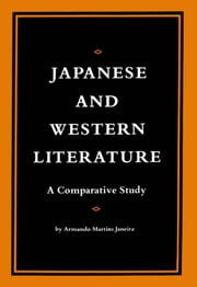 Japanese and Western Literature - A Comparative Study ebook by Armando Martins Janeira