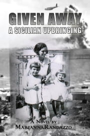 Given Away, A Sicilian Upbringing ebook by Marianna Randazzo