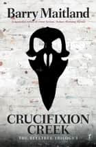 Crucifixion Creek - The Belltree Trilogy, Book One ebook by