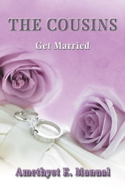 THE COUSINS - Get Married ebook by Amethyst E. Manual