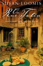 On Rue Tatin: The Simple Pleasures of Life in a Small French Town ebook by Susan Loomis
