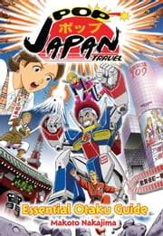 Pop Japan Travel: Essential Otaku Guide (Manga) ebook by Makoto Nakajima