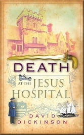 Death at the Jesus Hospital - A Lord Francis Powerscourt Investigation ebook by David Dickinson
