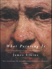 What Painting Is ebook by James Elkins