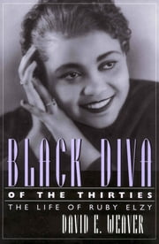 Black Diva of the Thirties - The Life of Ruby Elzy ebook by David E. Weaver
