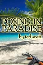 Posing in Paradise ebook by Ted Scott