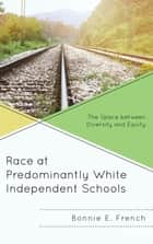 Race at Predominantly White Independent Schools - The Space between Diversity and Equity ebook by Bonnie E. French