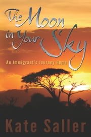 The Moon in Your Sky - An Immigrant's Journey Home ebook by Kate Saller