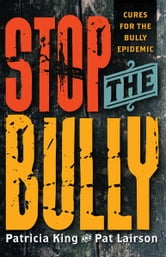 Stop The Bully - Cures for the Bully Epidemic ebook by Patricia King,Pat Lairson
