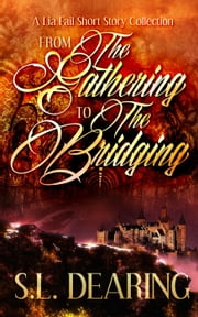 From The Gathering to The Bridging-A Lia Fail Short Story Collection - Lia Fail Chronicles ebook by S.L. Dearing