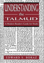 Understanding the Talmud - A Modern Reader's Guide for Study ebook by Edward S. Boraz