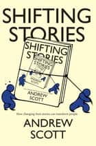 Shifting Stories - How changing their stories can transform people ebook by Andrew Scott